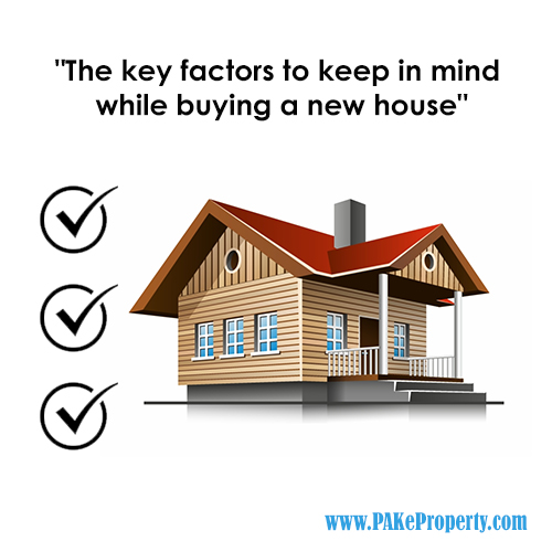 The key factors to keep in mind while buying a new house.