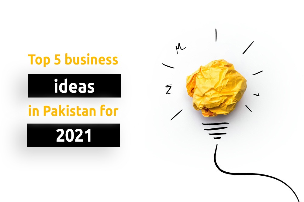 Top 5 business ideas in Pakistan for 2021